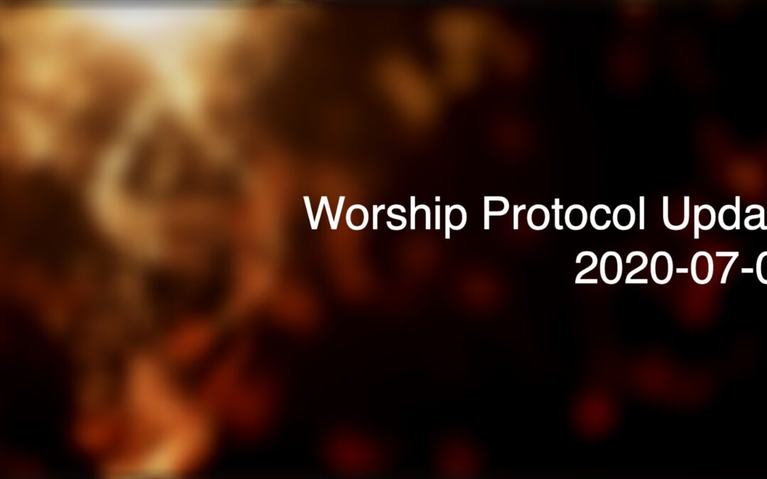 2020-07-09 – UPDATE – Sunday Morning Worship Protocol